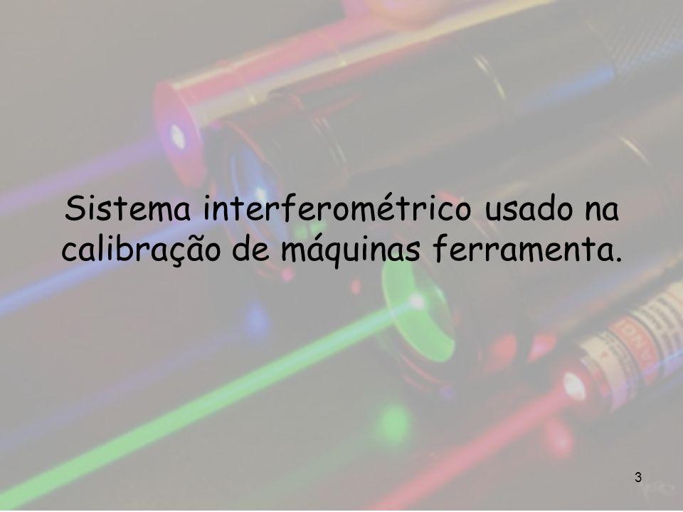 Sistema interferométrico usado na calibração de máquinas ferramenta.