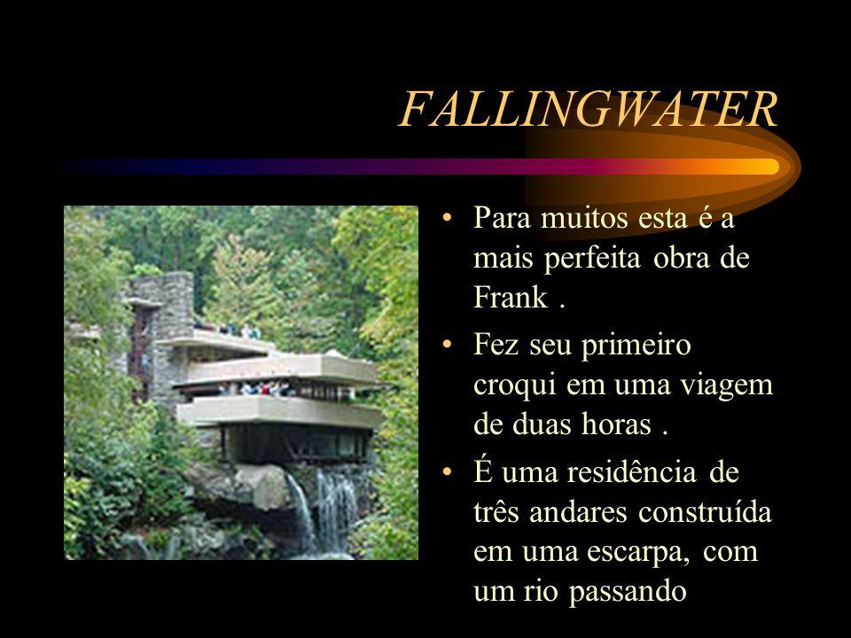 FALLINGWATER Para muitos esta é a mais perfeita obra de Frank .