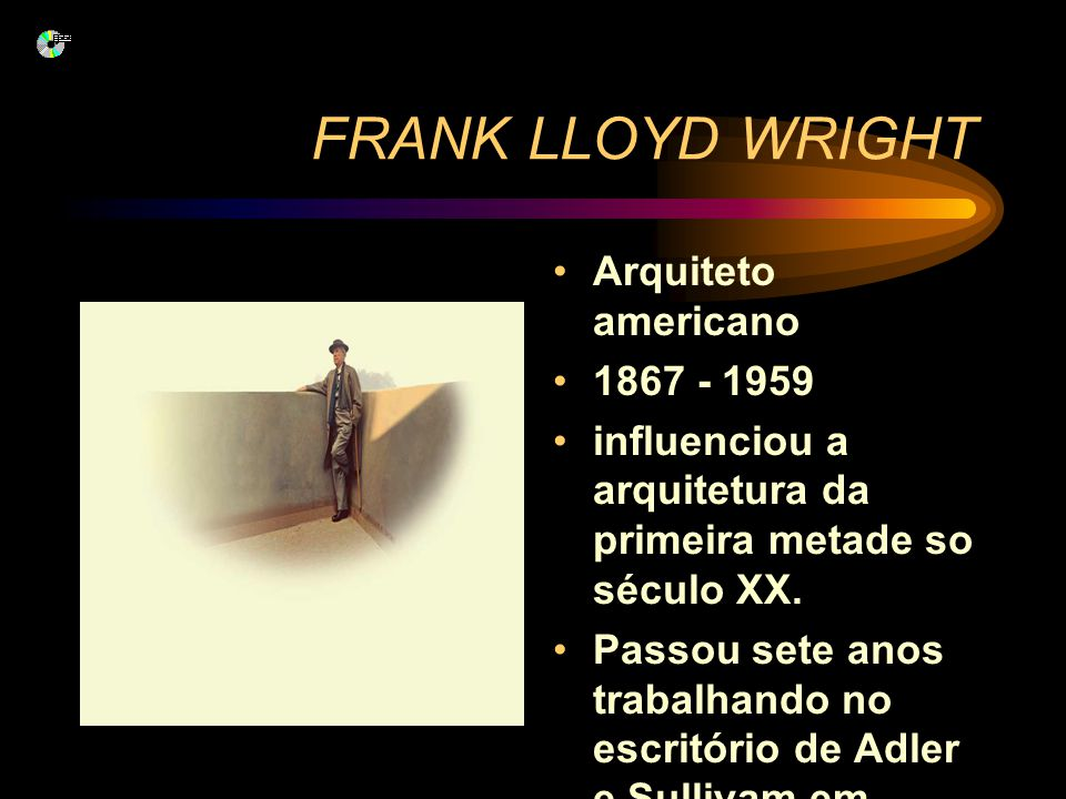 FRANK LLOYD WRIGHT Arquiteto americano 1867 - 1959