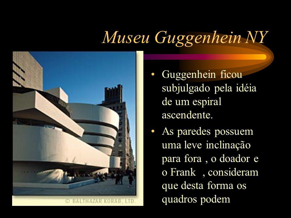 Museu Guggenhein NY Guggenhein ficou subjulgado pela idéia de um espiral ascendente.