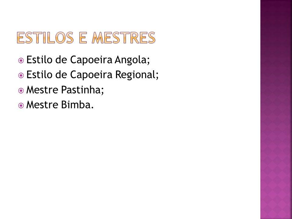 Estilos e Mestres Estilo de Capoeira Angola;
