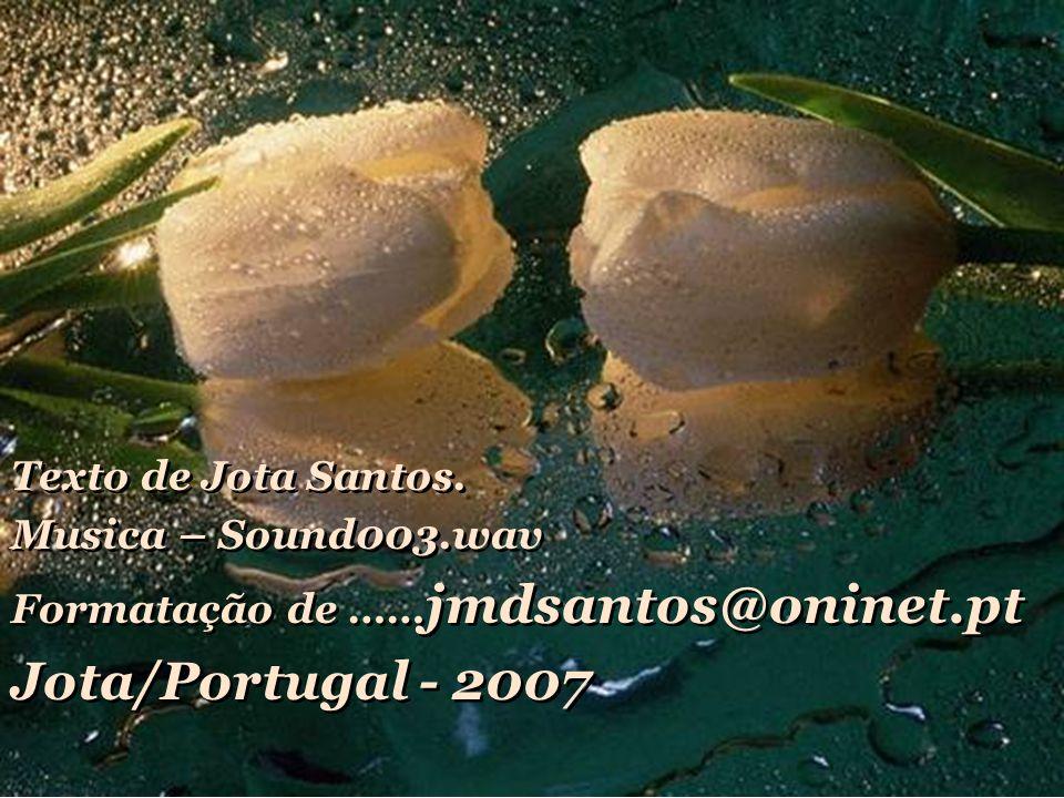 Jota/Portugal - 2007 Texto de Jota Santos. Musica – Sound003.wav
