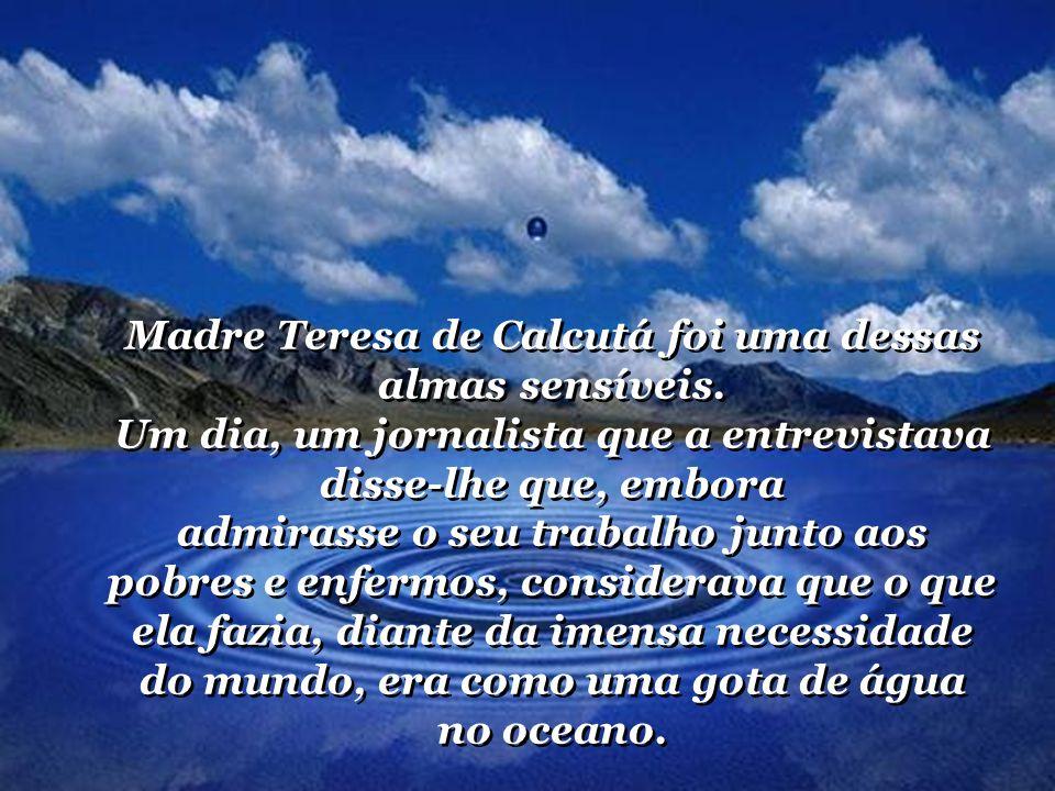 Madre Teresa de Calcutá foi uma dessas almas sensíveis