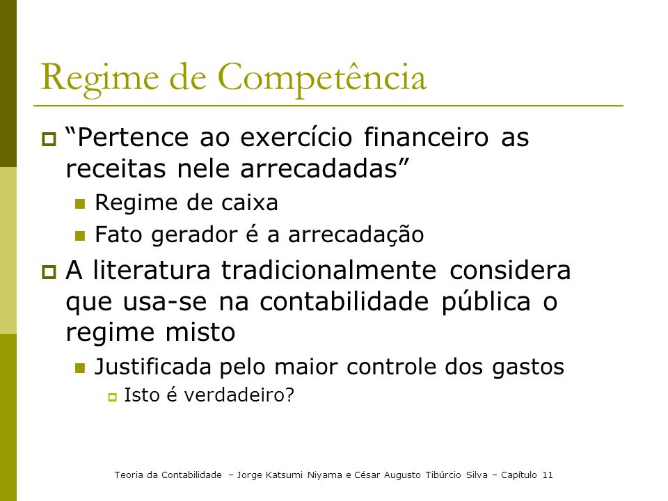 Regime de Competência Pertence ao exercício financeiro as receitas nele arrecadadas Regime de caixa.