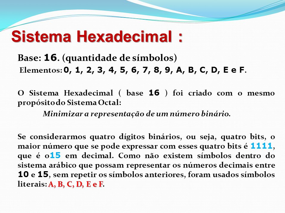Sistema Hexadecimal : Base: 16. (quantidade de símbolos)