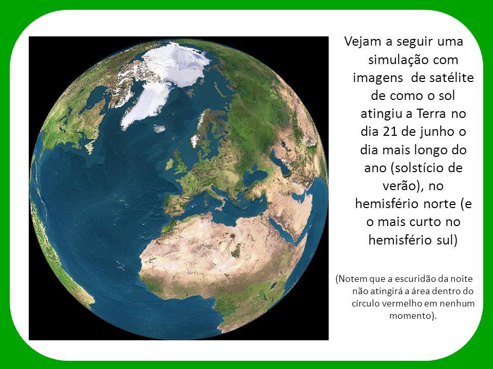 Vejam a seguir uma simulação com imagens de satélite de como o sol atingiu a Terra no dia 21 de junho o dia mais longo do ano (solstício de verão), no hemisfério norte (e o mais curto no hemisfério sul)