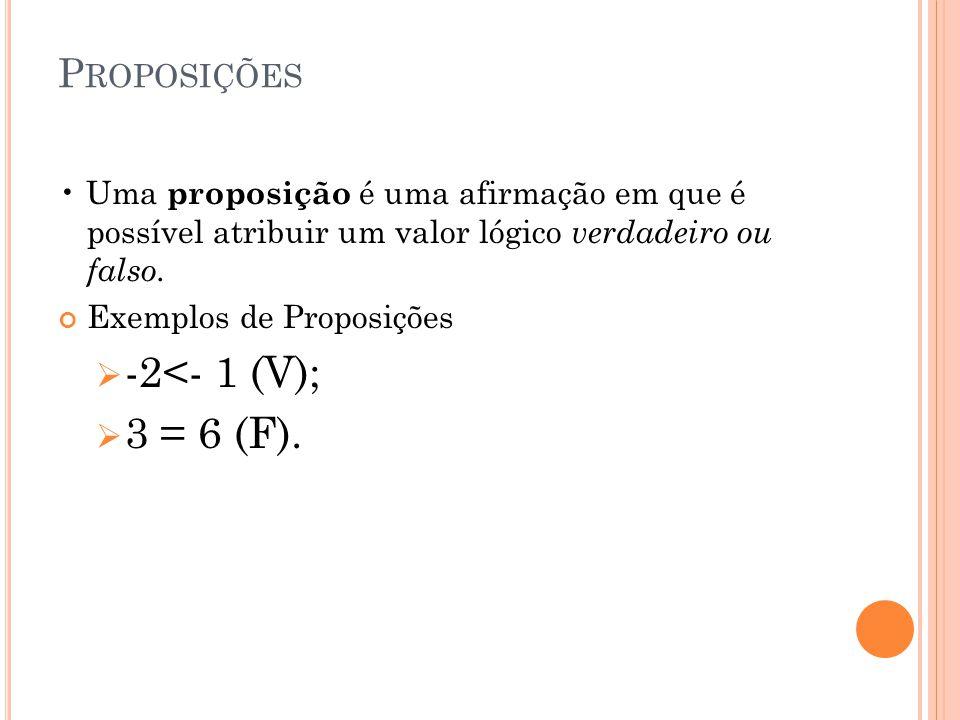 -2<- 1 (V); 3 = 6 (F). Proposições