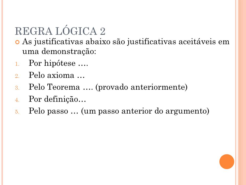 REGRA LÓGICA 2 As justificativas abaixo são justificativas aceitáveis em uma demonstração: Por hipótese ….