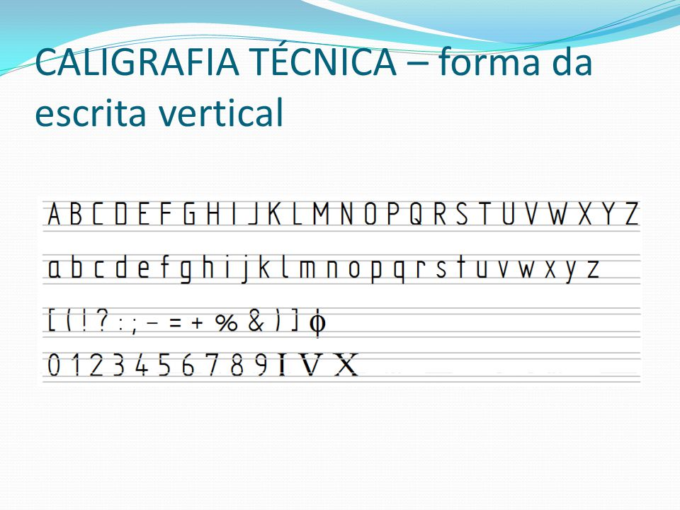 CALIGRAFIA TÉCNICA – forma da escrita vertical