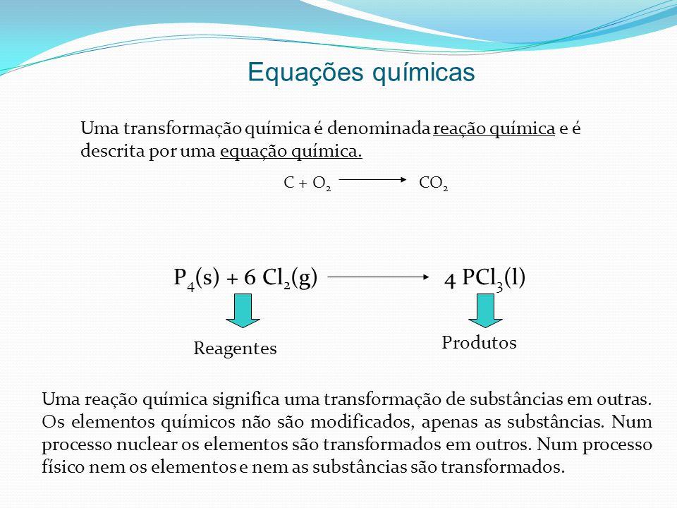 Equações químicas P4(s) + 6 Cl2(g) 4 PCl3(l)
