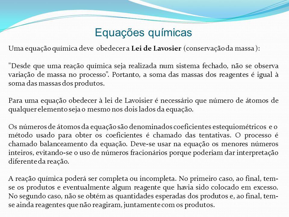 Equações químicas Uma equação química deve obedecer a Lei de Lavosier (conservação da massa ):
