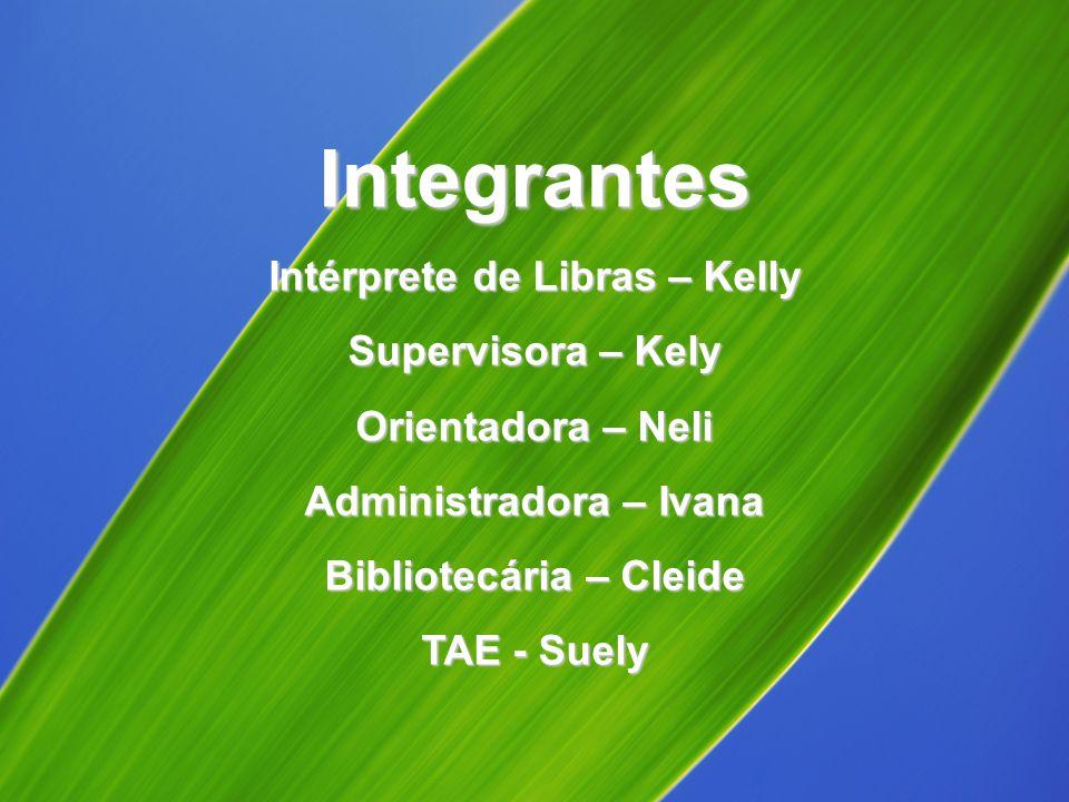 Integrantes Intérprete de Libras – Kelly Supervisora – Kely