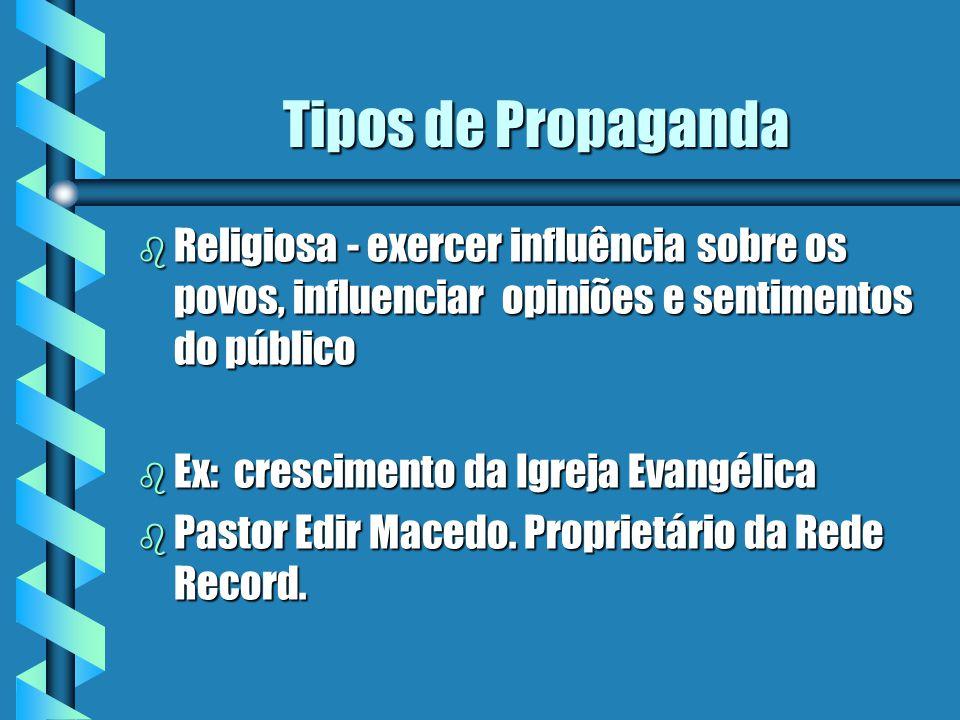 Tipos de Propaganda Religiosa - exercer influência sobre os povos, influenciar opiniões e sentimentos do público.