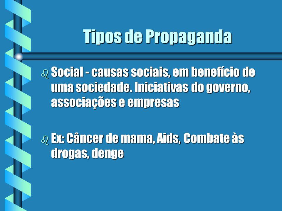 Tipos de Propaganda Social - causas sociais, em benefício de uma sociedade. Iniciativas do governo, associações e empresas.