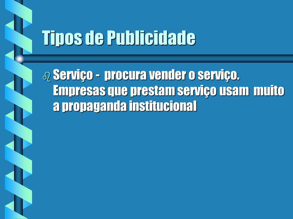 Tipos de Publicidade Serviço - procura vender o serviço.