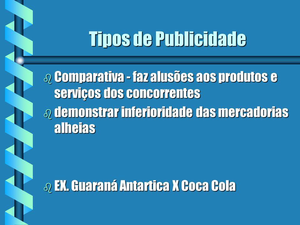 Tipos de Publicidade Comparativa - faz alusões aos produtos e serviços dos concorrentes. demonstrar inferioridade das mercadorias alheias.