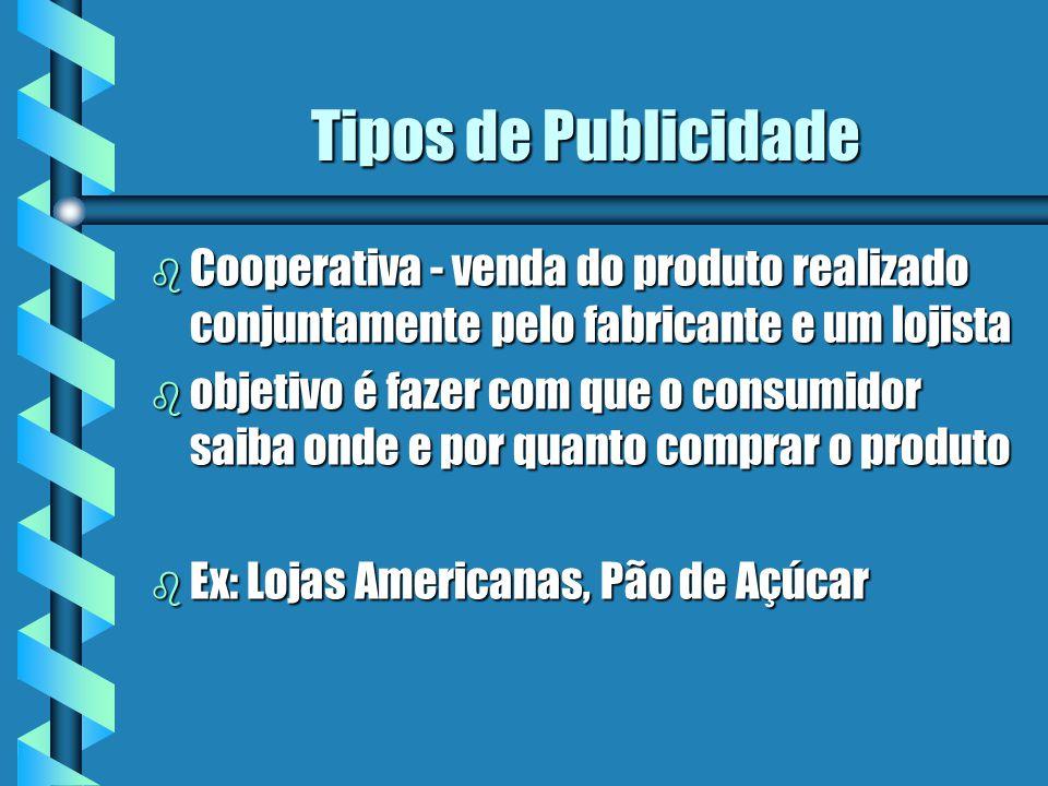 Tipos de Publicidade Cooperativa - venda do produto realizado conjuntamente pelo fabricante e um lojista.