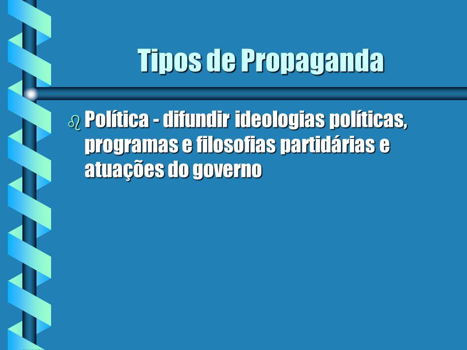 Tipos de Propaganda Política - difundir ideologias políticas, programas e filosofias partidárias e atuações do governo.