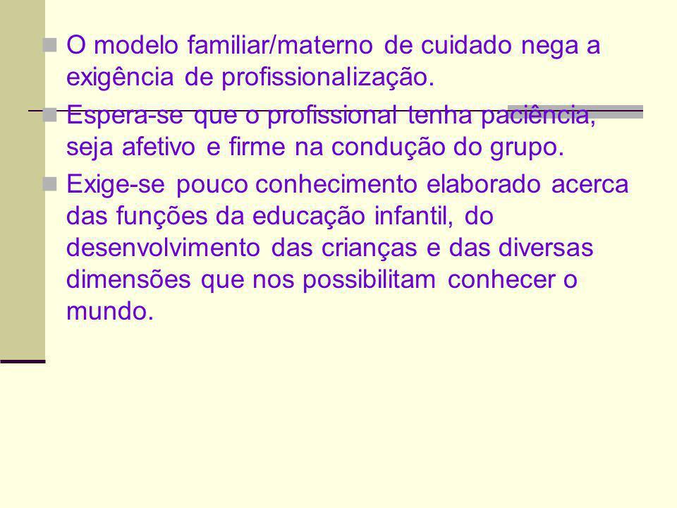 O modelo familiar/materno de cuidado nega a exigência de profissionalização.