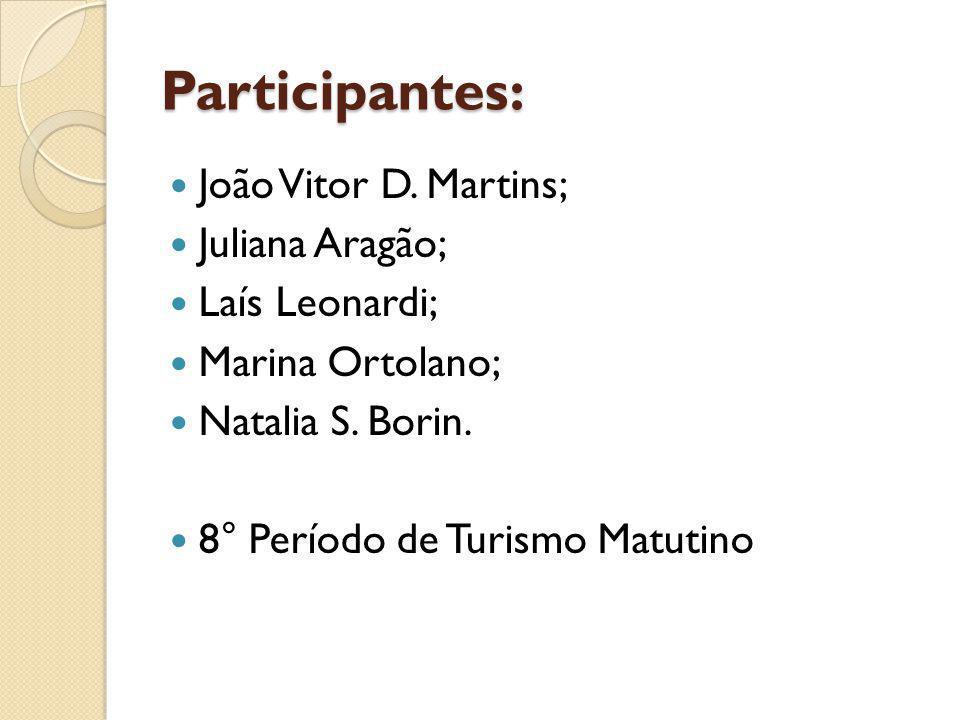 Participantes: João Vitor D. Martins; Juliana Aragão; Laís Leonardi;