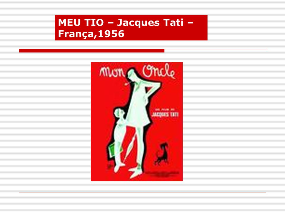MEU TIO – Jacques Tati – França,1956