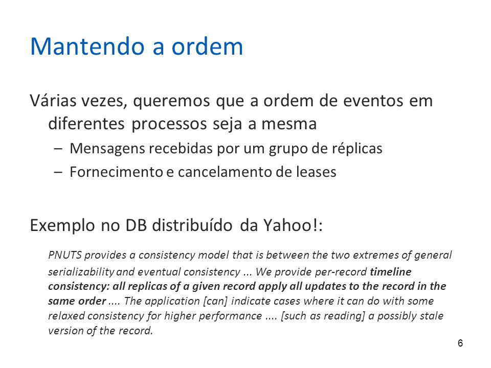 Mantendo a ordem Várias vezes, queremos que a ordem de eventos em diferentes processos seja a mesma.