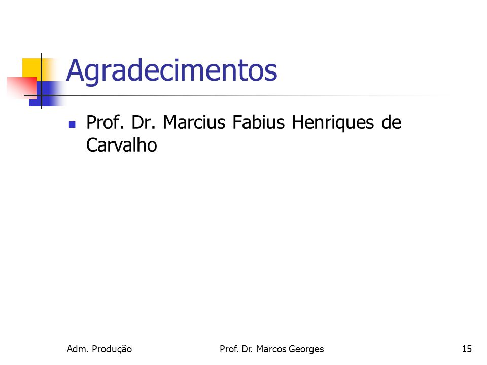 Agradecimentos Prof. Dr. Marcius Fabius Henriques de Carvalho