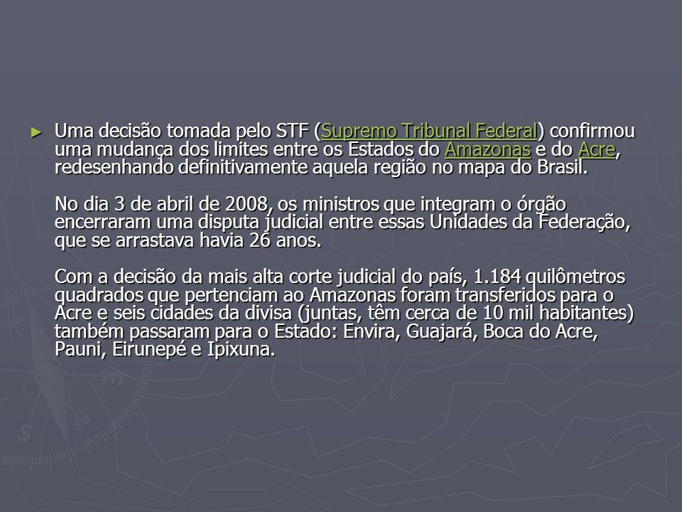 Uma decisão tomada pelo STF (Supremo Tribunal Federal) confirmou uma mudança dos limites entre os Estados do Amazonas e do Acre, redesenhando definitivamente aquela região no mapa do Brasil.