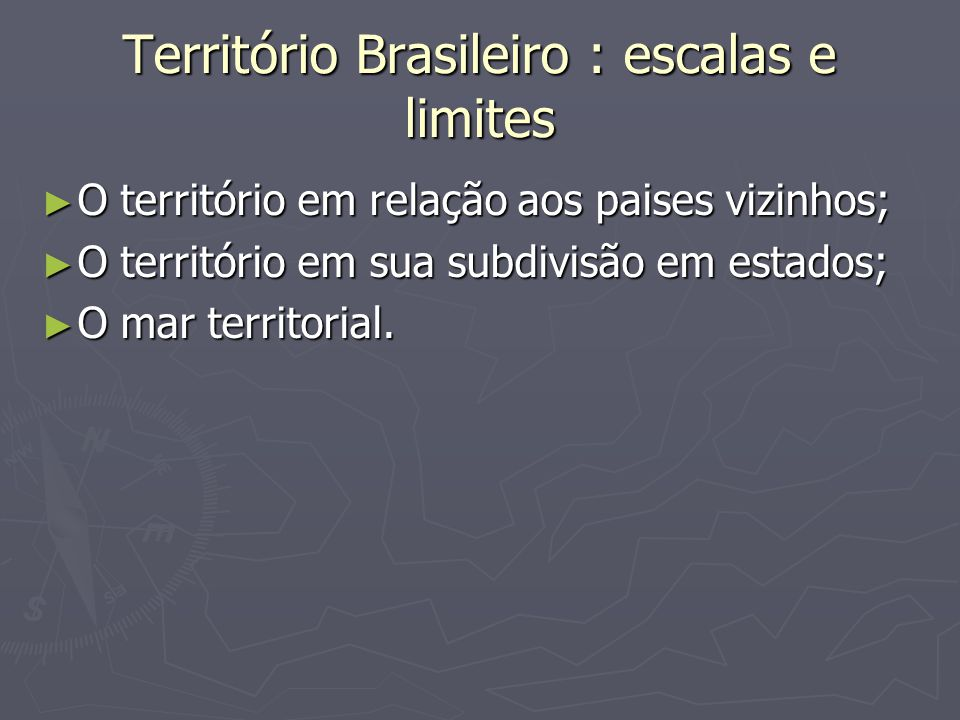 Território Brasileiro : escalas e limites