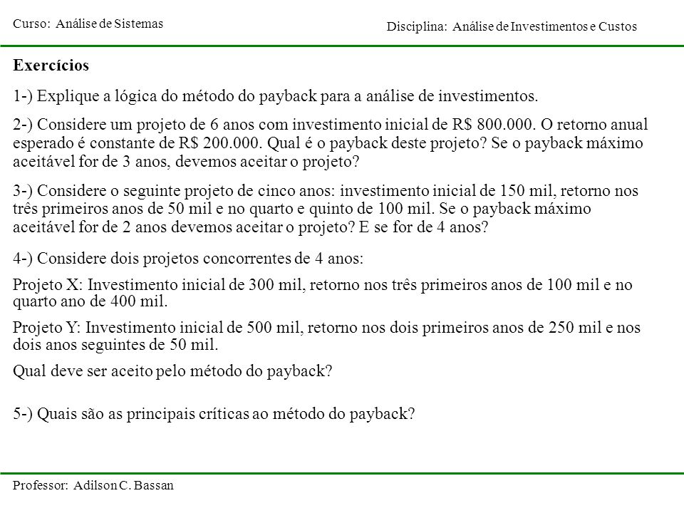 Exercícios 1-) Explique a lógica do método do payback para a análise de investimentos.