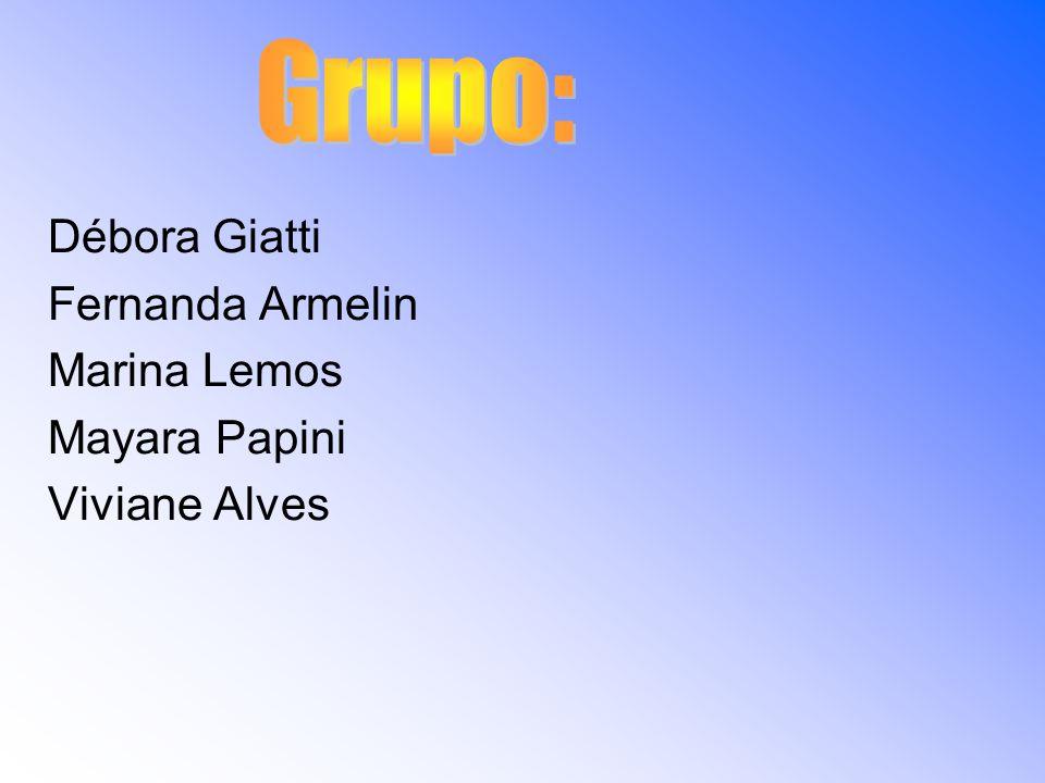 Grupo: Débora Giatti Fernanda Armelin Marina Lemos Mayara Papini