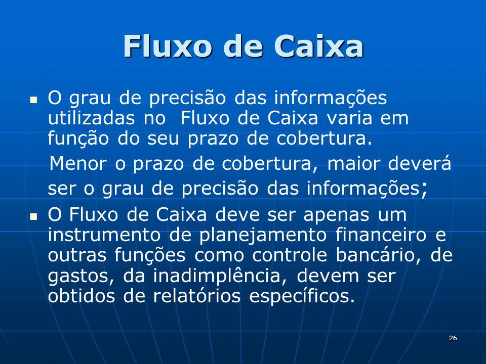 Fluxo de Caixa O grau de precisão das informações utilizadas no Fluxo de Caixa varia em função do seu prazo de cobertura.