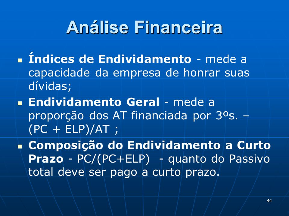 Análise Financeira Índices de Endividamento - mede a capacidade da empresa de honrar suas dívidas;