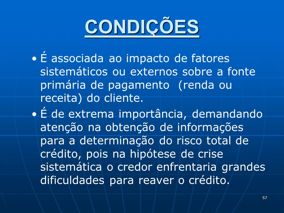 CONDIÇÕES É associada ao impacto de fatores sistemáticos ou externos sobre a fonte primária de pagamento (renda ou receita) do cliente.