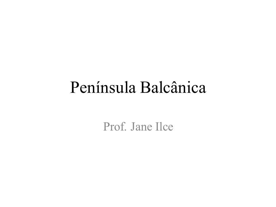 Península Balcânica Prof. Jane Ilce