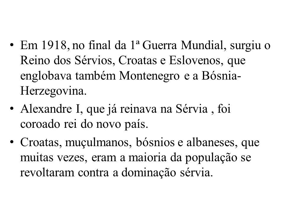 Em 1918, no final da 1ª Guerra Mundial, surgiu o Reino dos Sérvios, Croatas e Eslovenos, que englobava também Montenegro e a Bósnia-Herzegovina.