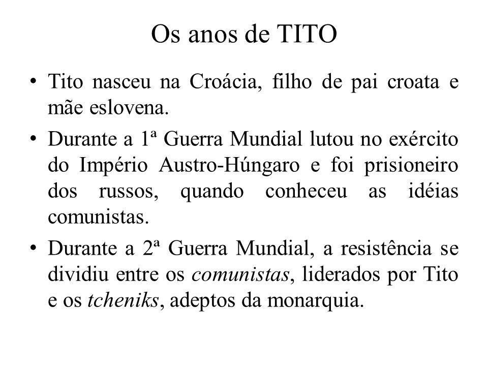 Os anos de TITO Tito nasceu na Croácia, filho de pai croata e mãe eslovena.