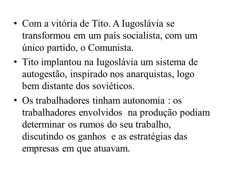 Com a vitória de Tito. A Iugoslávia se transformou em um país socialista, com um único partido, o Comunista.