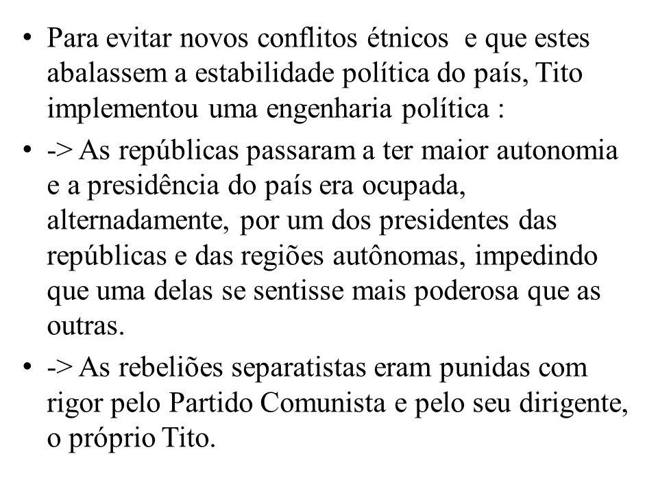Para evitar novos conflitos étnicos e que estes abalassem a estabilidade política do país, Tito implementou uma engenharia política :