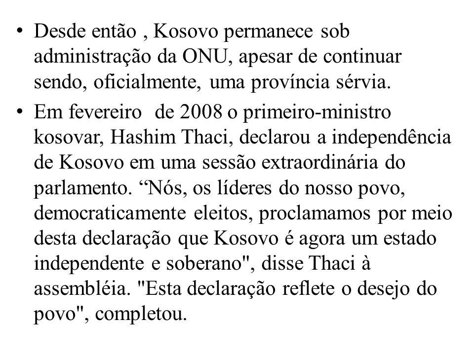 Desde então , Kosovo permanece sob administração da ONU, apesar de continuar sendo, oficialmente, uma província sérvia.