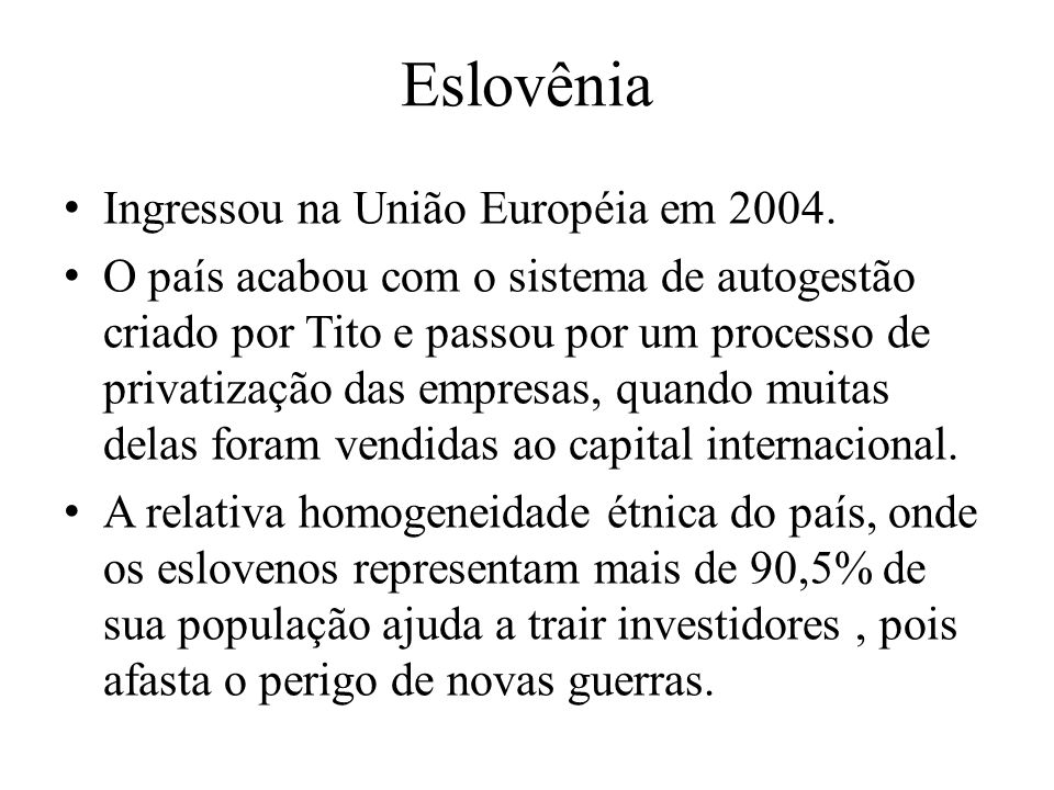 Eslovênia Ingressou na União Européia em 2004.