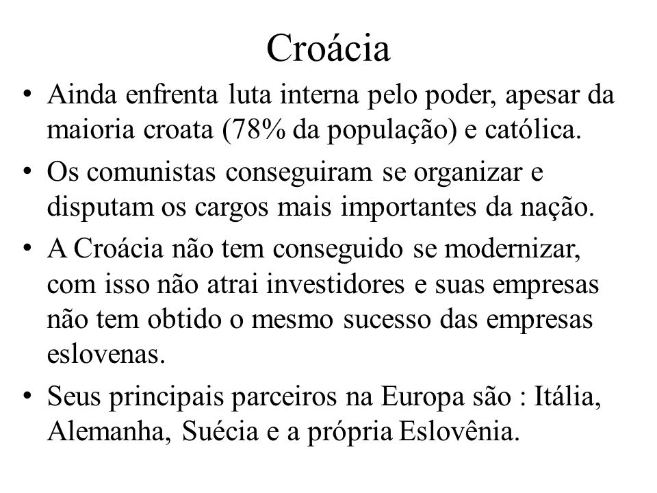 Croácia Ainda enfrenta luta interna pelo poder, apesar da maioria croata (78% da população) e católica.