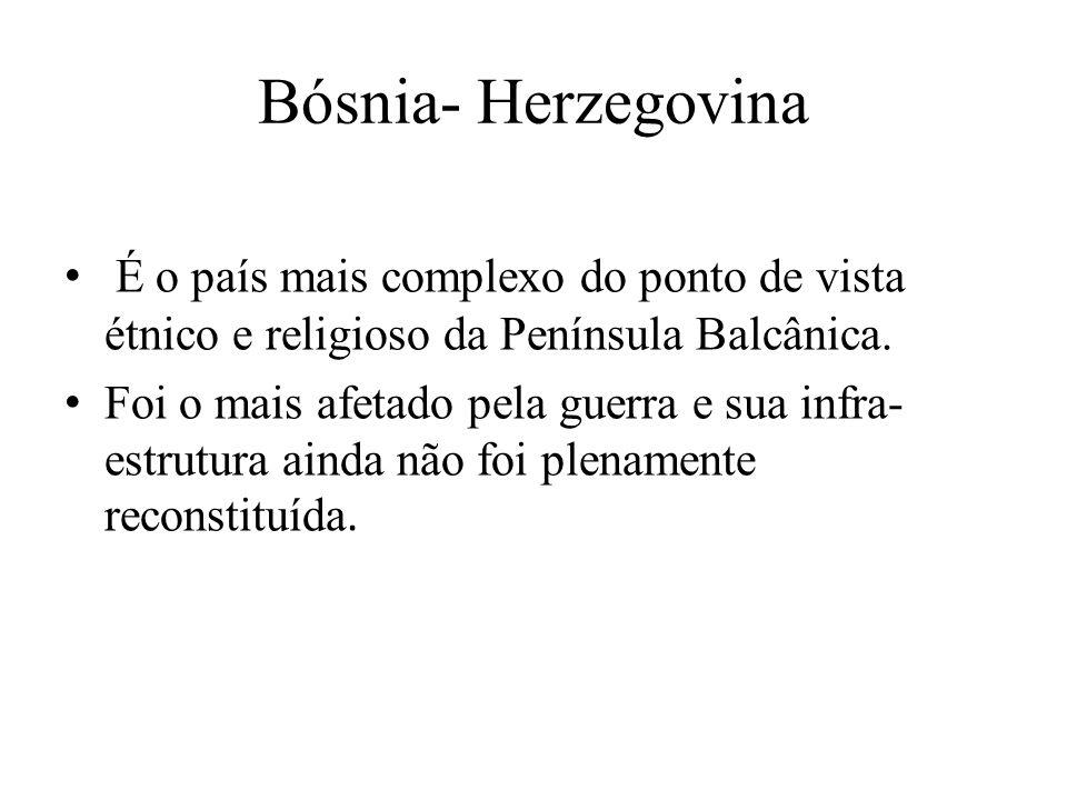 Bósnia- Herzegovina É o país mais complexo do ponto de vista étnico e religioso da Península Balcânica.