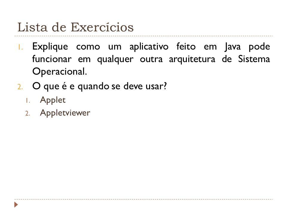 Lista de Exercícios Explique como um aplicativo feito em Java pode funcionar em qualquer outra arquitetura de Sistema Operacional.