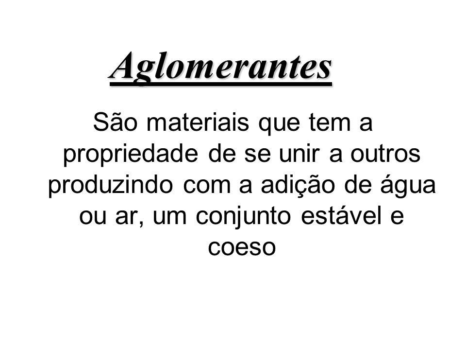 Aglomerantes São materiais que tem a propriedade de se unir a outros produzindo com a adição de água ou ar, um conjunto estável e coeso.