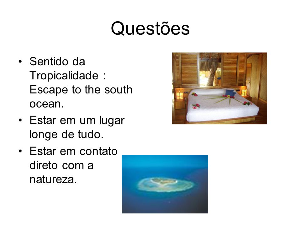 Questões Sentido da Tropicalidade : Escape to the south ocean.