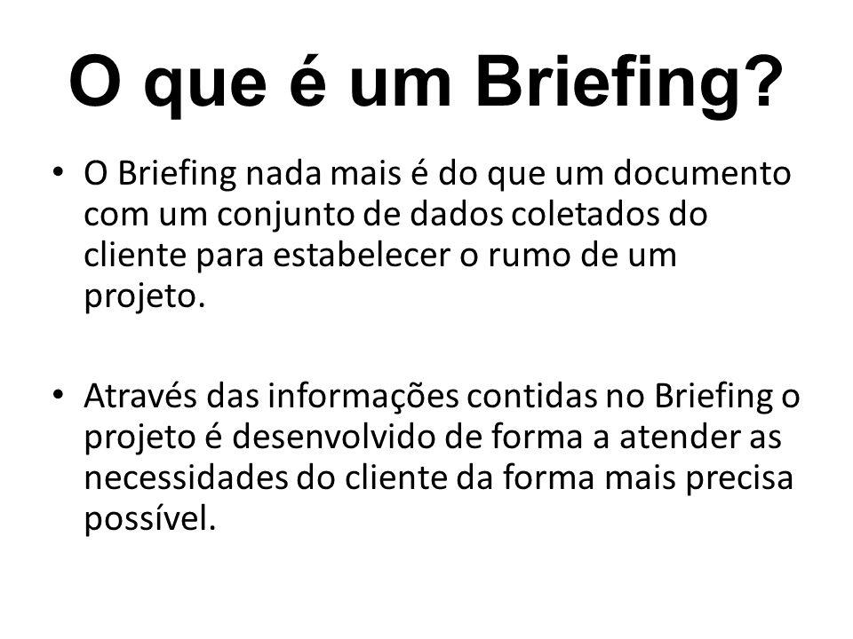 O que é um Briefing O Briefing nada mais é do que um documento com um conjunto de dados coletados do cliente para estabelecer o rumo de um projeto.