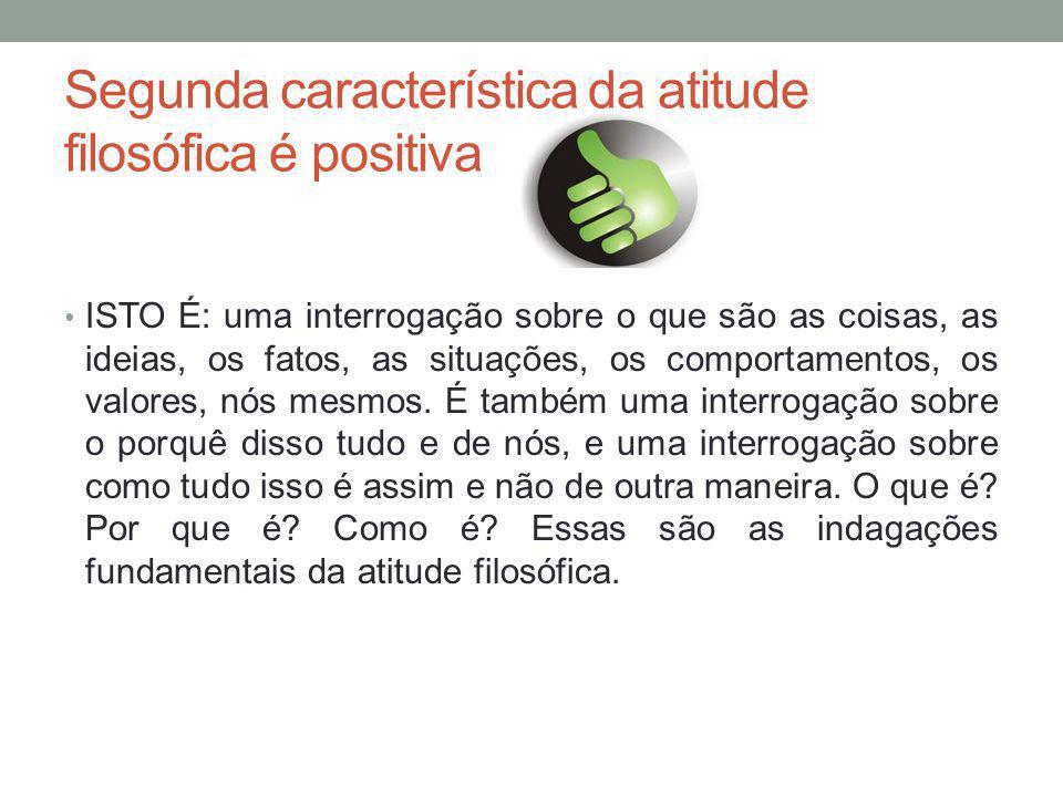 Segunda característica da atitude filosófica é positiva