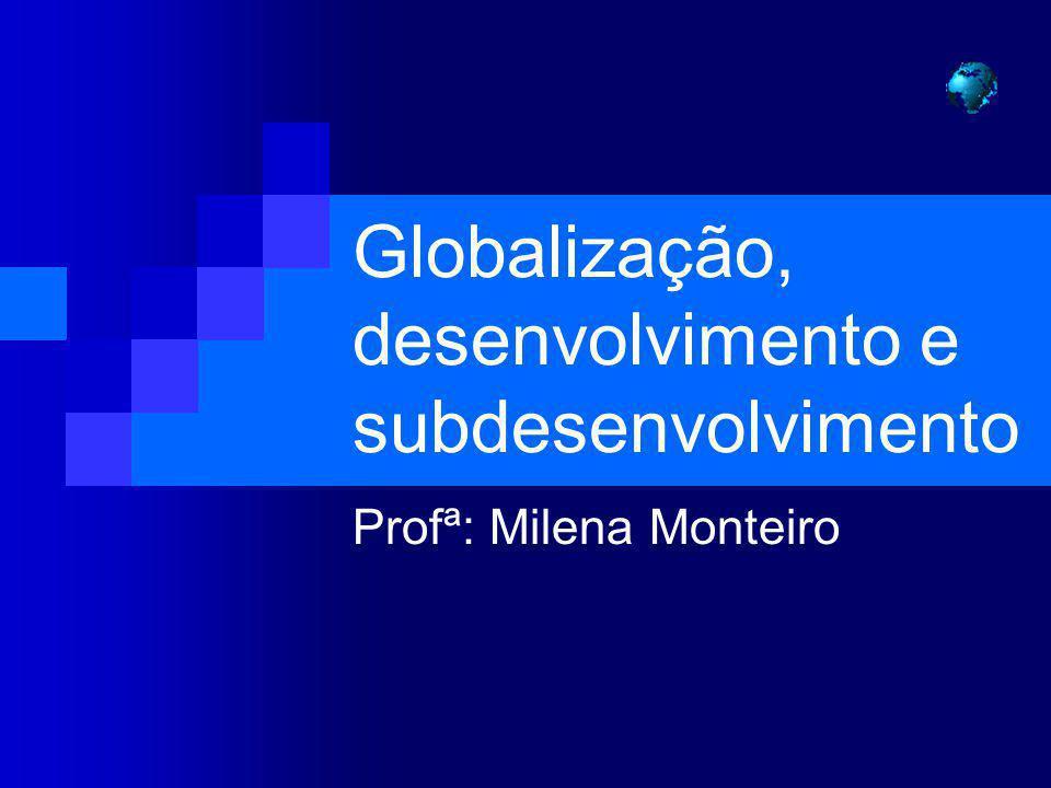 Globalização, desenvolvimento e subdesenvolvimento