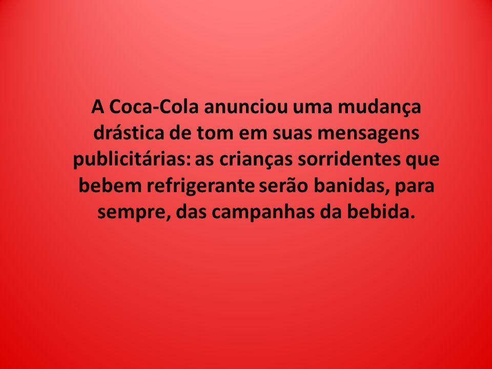 A Coca-Cola anunciou uma mudança drástica de tom em suas mensagens publicitárias: as crianças sorridentes que bebem refrigerante serão banidas, para sempre, das campanhas da bebida.